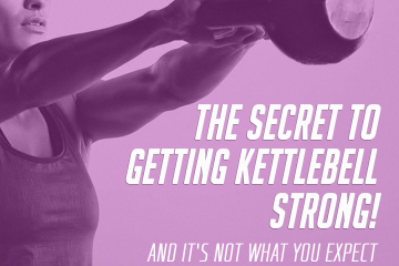 The Secret to Getting Kettlebell Strong! ….it's not what you expect