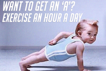 Want to get an 'A'? Exercise an hour a day